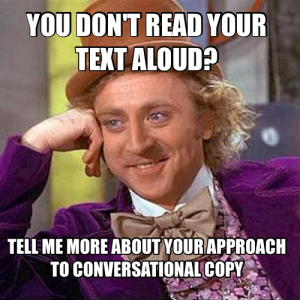 A meme of Condescending Wonka mocking copywriters who do not do their proofreading by reading aloud